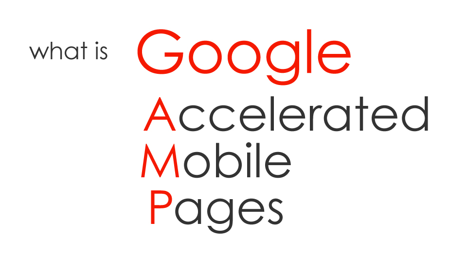 what is Google AMP(Accelerated Mobile Pages)
